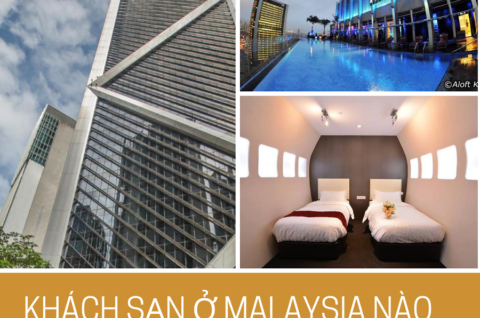 Khách Sạn Ở Malaysia Nào Phù Hợp Với Bạn?